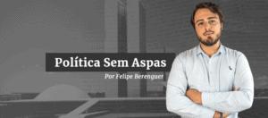 Política sem Aspas, por Felipe Berenguer